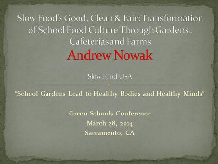 """School Gardens Lead to Healthy Bodies and Healthy Minds"" Green Schools Conference March 28, 2014 Sacramento, CA."