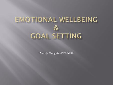 Aracely Munguia, ASW, MSW. What is a definition of emotional wellbeing? According to the Mental Health Foundation: 'A positive sense of wellbeing which.