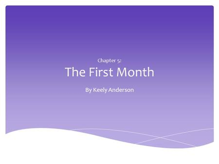 Chapter 5: The First Month By Keely Anderson. The First Step: The first month is full of doctor's visits. You will get your first prenatal visit (longest.