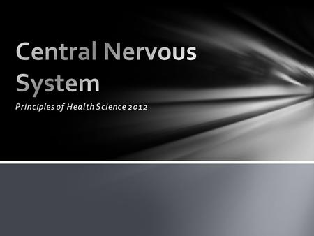 Principles of Health Science 2012. There are two main divisions of the nervous system: The Central Nervous System The Peripheral Nervous System Divisions.
