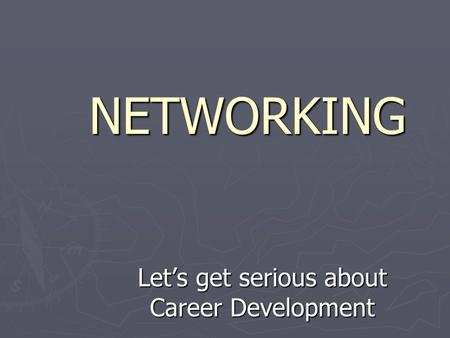NETWORKING Let's get serious about Career Development.
