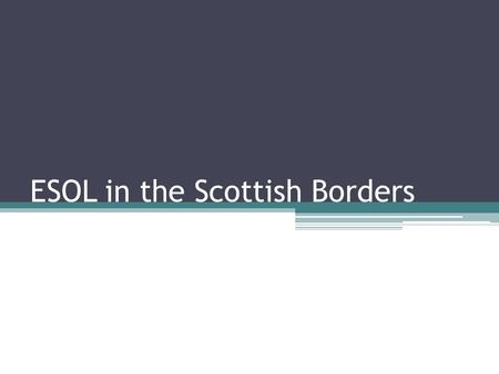 ESOL in the Scottish Borders. HGIOCLD? 8.1 Partnership Working Clarity of purposes and aims Service level agreements, roles and remits Working across.