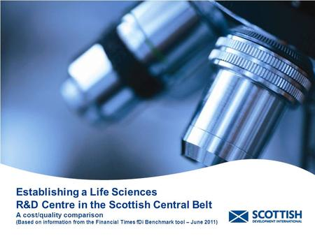 Establishing a Life Sciences R&D Centre in the Scottish Central Belt A cost/quality comparison (Based on information from the Financial Times fDi Benchmark.