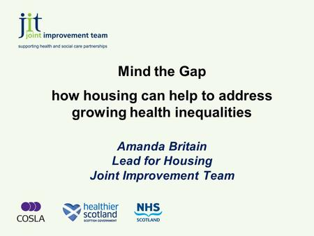 Mind the Gap how housing can help to address growing health inequalities Amanda Britain Lead for Housing Joint Improvement Team.