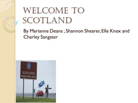 Welcome to Scotland By Marianne Deans, Shannon Shearer, Elle Knox and Charley Sangster.
