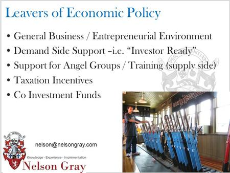 "Leavers of Economic Policy General Business / Entrepreneurial Environment Demand Side Support –i.e. ""Investor Ready"" Support for Angel Groups / Training."