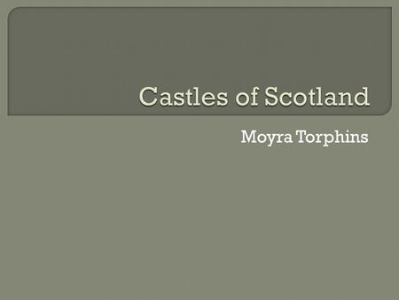 Moyra Torphins.  Interesting Cultural Attraction  Quality Accommodations  Accessible Location.