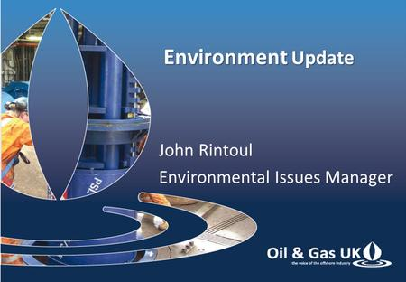 Environment Update John Rintoul Environmental Issues Manager.