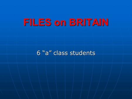 "FILES on BRITAIN 6 ""a"" class students. The United Kingdom of Great Britain and Northern Ireland The United Kingdom of Great Britain and Northern Ireland."