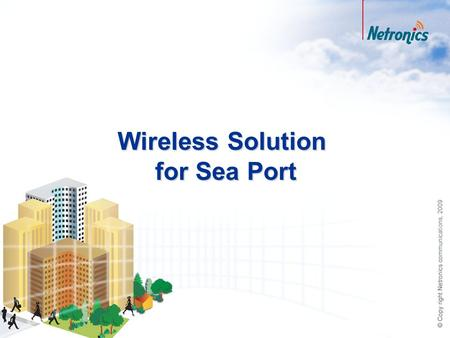 Wireless Solution for Sea Port. 2 Agenda The challenges of Sea Ports Examples from Netronics deployment base Advantages for wireless technology Why Netronics?