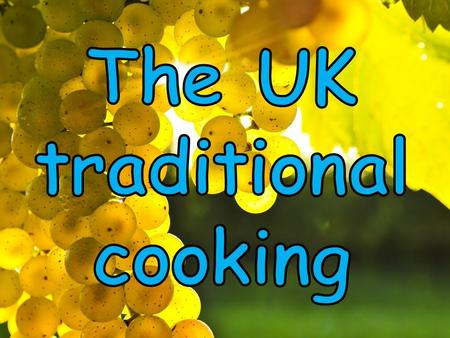 The UK traditional cooking is famous for its high quality. It has a lot of regional varieties. Most of the dishes are very popular in some regions and.