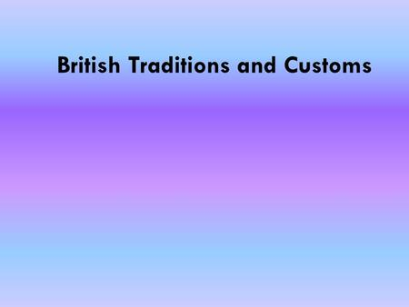 British Traditions and Customs. and others… 1.Folk Dances in Britain 1.Folk Dances in Britain *Maypole dance *Morris dance *Country dance 2. The Boat.