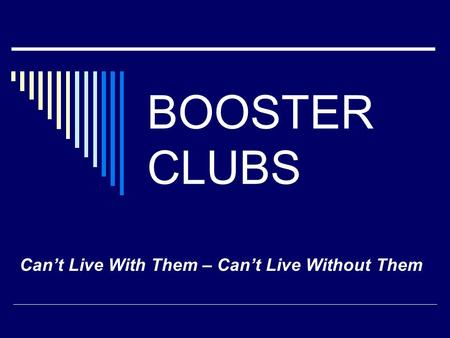 BOOSTER CLUBS Can't Live With Them – Can't Live Without Them.