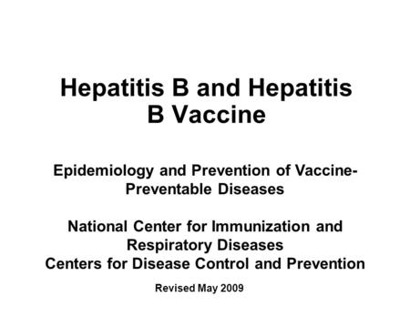 Hepatitis B and Hepatitis B Vaccine Epidemiology and Prevention of Vaccine- Preventable Diseases National Center for Immunization and Respiratory Diseases.