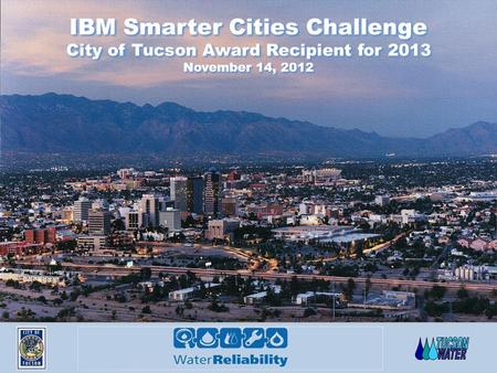 IBM Smarter Cities Challenge City of Tucson Award Recipient for 2013 November 14, 2012.