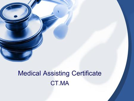 Medical Assisting Certificate CT.MA. Duties The Medical Assistant is a multi-skilled member of the health care team who assists in patient care management.