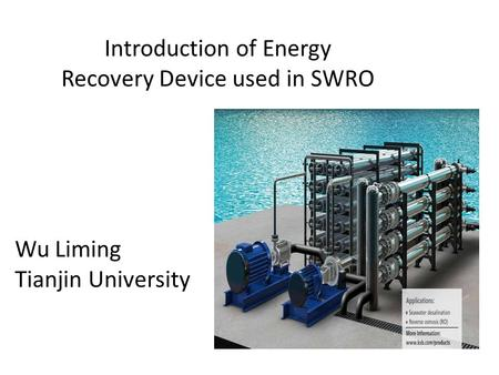 Introduction of Energy Recovery Device used in SWRO Wu Liming Tianjin University.