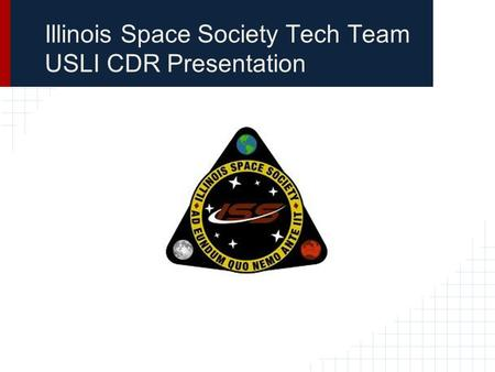 Illinois Space Society Tech Team USLI CDR Presentation.