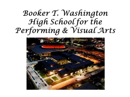 Booker T. Washington High School for the Performing & Visual Arts.