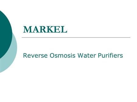 MARKEL Reverse Osmosis Water Purifiers. Markel Unit  There are many people living in rural areas, very worried about the increasing Nitrate levels in.