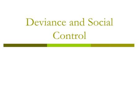Deviance and Social Control. Norms  Norms are an important part of culture. They help us decide what behaviors are proper and improper in various settings.
