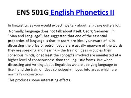ENS 501G English Phonetics II English Phonetics II In linguistics, as you would expect, we talk about language quite a lot. Normally, language does not.