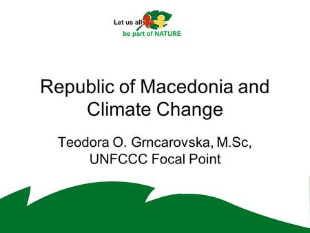 Republic of Macedonia and Climate Change Teodora O. Grncarovska, M.Sc, UNFCCC Focal Point.