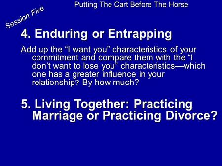 "4. Enduring or Entrapping Add up the ""I want you"" characteristics of your commitment and compare them with the ""I don't want to lose you"" characteristics—which."