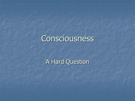 Consciousness A Hard Question. New Area for Psychology Philosophers have long discussed consciousness. Philosophers have long discussed consciousness.