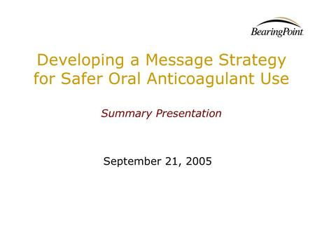 Developing a Message Strategy for Safer Oral Anticoagulant Use Summary Presentation September 21, 2005.
