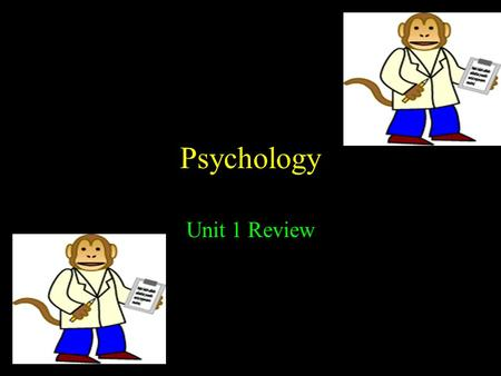 Psychology Unit 1 Review. Psychology The scientific study of human thought processes and behavior It is a diverse field that examines issues from several.