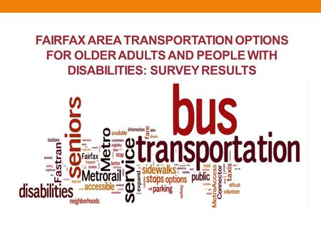 FAIRFAX AREA TRANSPORTATION OPTIONS FOR OLDER ADULTS AND PEOPLE WITH DISABILITIES: SURVEY RESULTS.