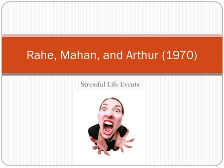 Stressful Life Events Rahe, Mahan, and Arthur (1970)