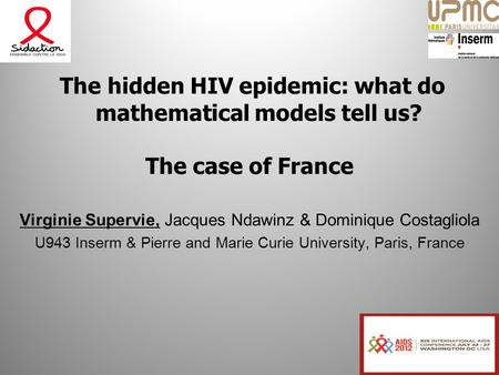 The hidden HIV epidemic: what do mathematical models tell us? The case of France Virginie Supervie, Jacques Ndawinz & Dominique Costagliola U943 Inserm.