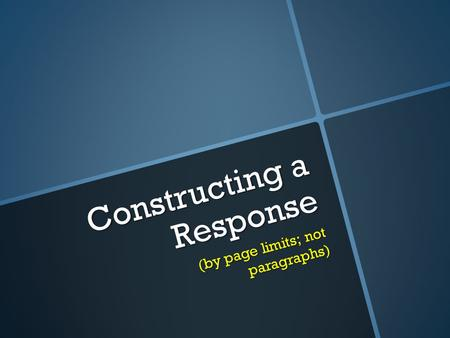 Constructing a Response (by page limits; not paragraphs)