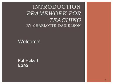Introduction Framework for Teaching by Charlotte Danielson