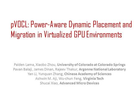 PVOCL: Power-Aware Dynamic Placement and Migration in Virtualized GPU Environments Palden Lama, Xiaobo Zhou, University of Colorado at Colorado Springs.