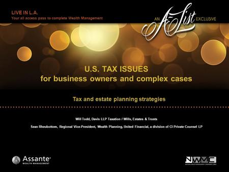 LIVE IN L.A. Your all access pass to complete Wealth Management U.S. TAX ISSUES for business owners and complex cases Will Todd, Davis LLP Taxation / Wills,
