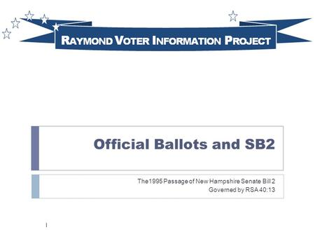 Official Ballots and SB2 The1995 Passage of New Hampshire Senate Bill 2 Governed by RSA 40:13 1.