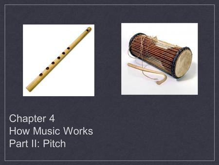 Chapter 4 How Music Works Part II: Pitch.