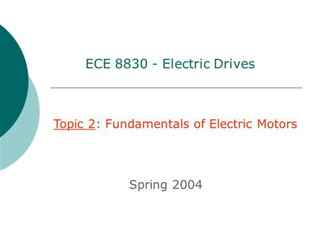 Topic 2: Fundamentals of Electric Motors Spring 2004 ECE 8830 - Electric Drives.