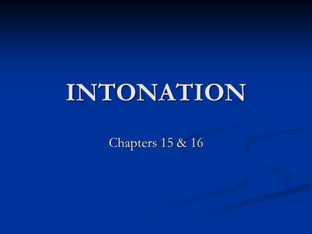 INTONATION Chapters 15 & 16.