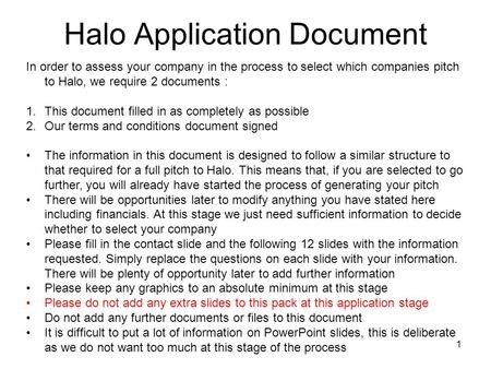 1 Halo Application Document In order to assess your company in the process to select which companies pitch to Halo, we require 2 documents : 1.This document.