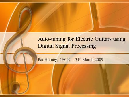 Auto-tuning for Electric Guitars using Digital Signal Processing Pat Hurney, 4ECE 31 st March 2009.