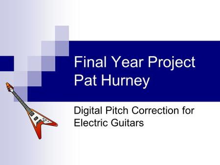 Final Year Project Pat Hurney Digital Pitch Correction for Electric Guitars.