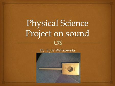 By: Kyle Wittkowski.   Sound is used to communicate  Without any sound, the world would be quiet  People make sounds to communicate by speaking from.