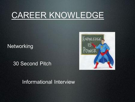 CAREER KNOWLEDGE Networking 30 Second Pitch Informational Interview.