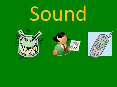 Sound Lesson 10-11 Standard: Standard 3-5: The student will demonstrate an understanding of how motion and sound are affected by a push or pull on an.