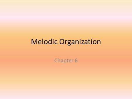 Melodic Organization Chapter 6. Motive Short melodic and/or rhythmic pattern Usually only a few beats Recurs throughout a piece or section Unifying element.