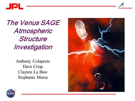 The Venus SAGE Atmospheric Structure Investigation Anthony Colaprete Dave Crisp Clayton La Baw Stephanie Morse.